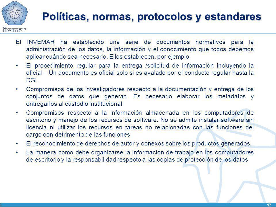 17 Políticas, normas, protocolos y estandares El INVEMAR ha establecido una serie de documentos normativos para la administración de los datos, la inf