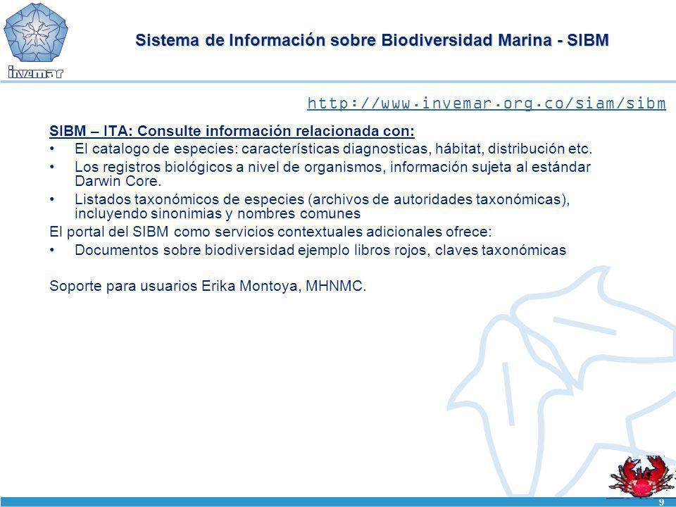 9 Sistema de Información sobre Biodiversidad Marina - SIBM SIBM – ITA: Consulte información relacionada con: El catalogo de especies: características