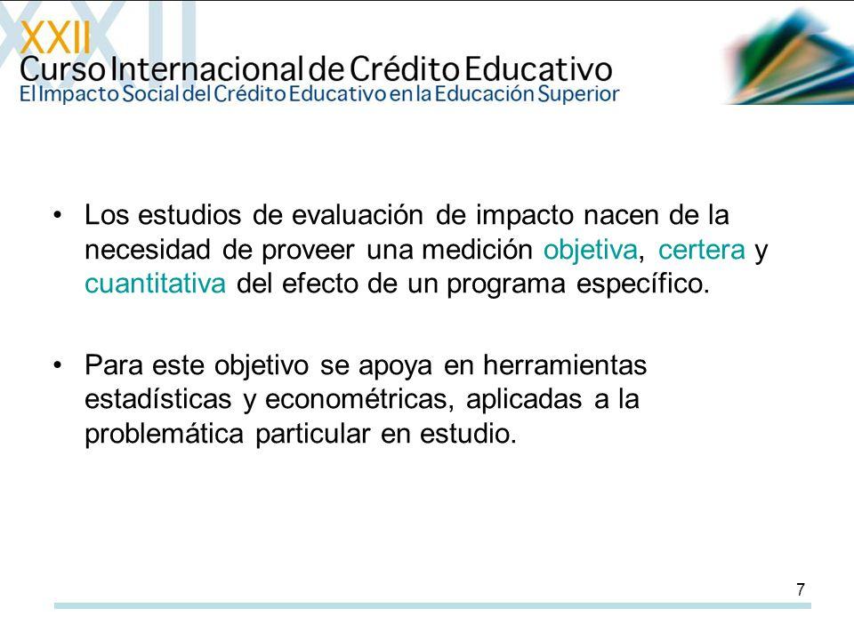 7 Los estudios de evaluación de impacto nacen de la necesidad de proveer una medición objetiva, certera y cuantitativa del efecto de un programa específico.