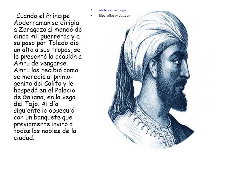 abderraman_i.jpg biografiasyvidas.com Cuando el Príncipe Abderraman se dirigía a Zaragoza al mando de cinco mil guerreros y a su paso por Toledo dio u