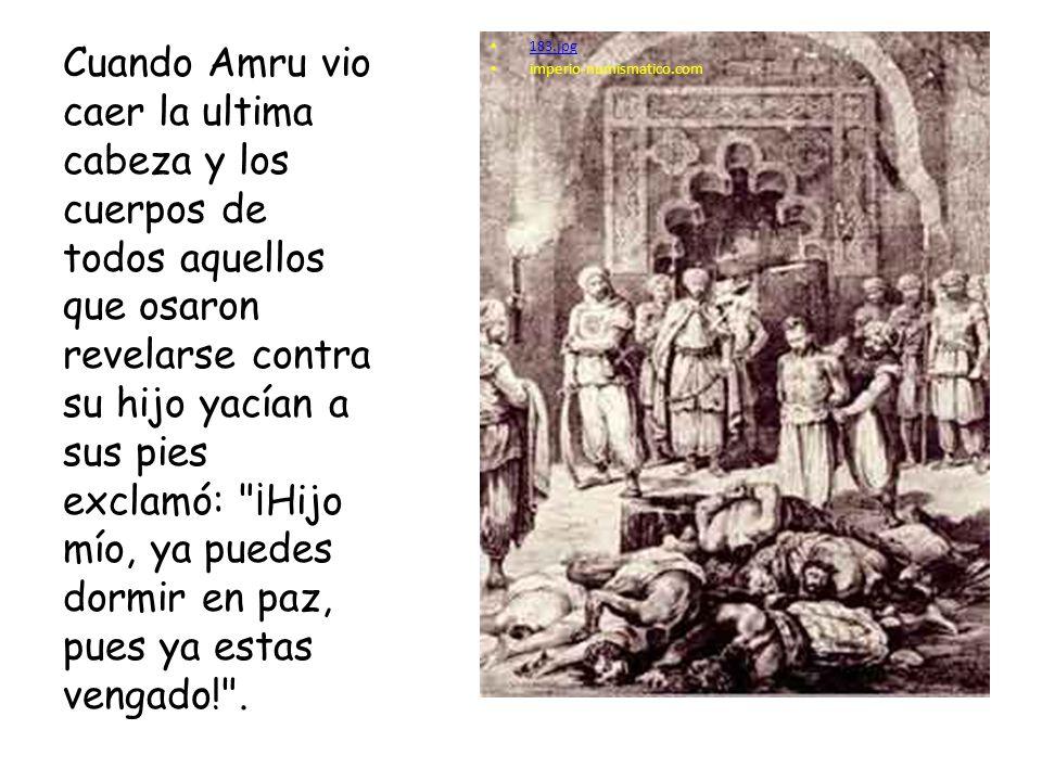 183.jpg imperio-numismatico.com Cuando Amru vio caer la ultima cabeza y los cuerpos de todos aquellos que osaron revelarse contra su hijo yacían a sus