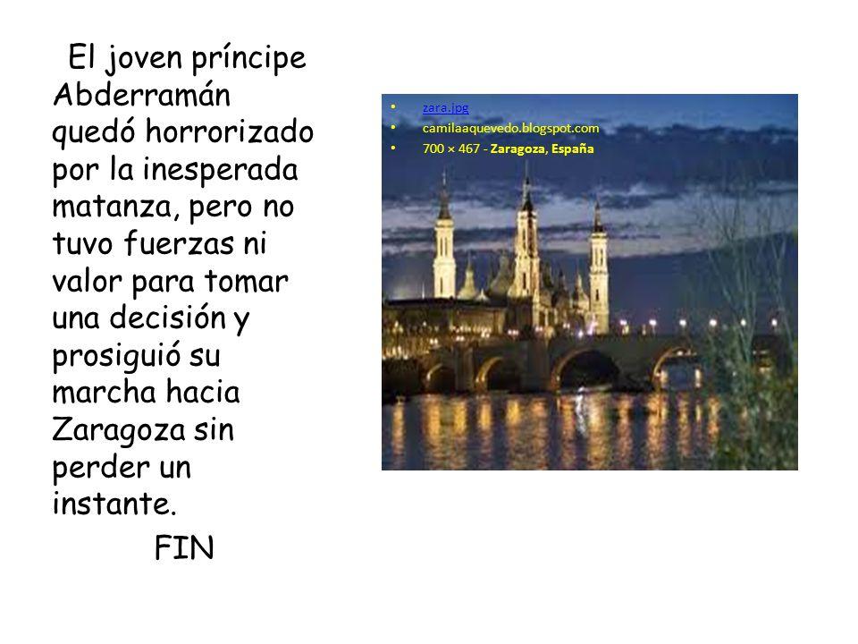 zara.jpg camilaaquevedo.blogspot.com 700 × 467 - Zaragoza, España El joven príncipe Abderramán quedó horrorizado por la inesperada matanza, pero no tu