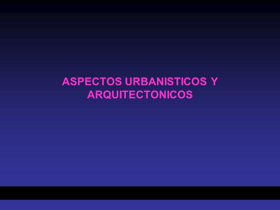 ASPECTOS URBANISTICOS Y ARQUITECTONICOS