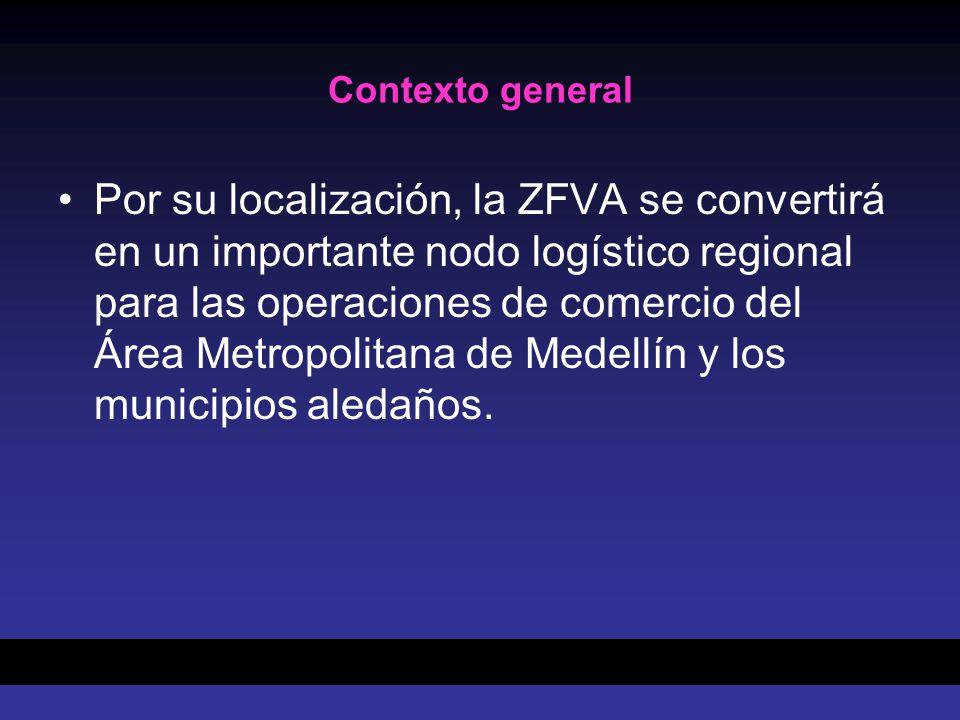 Contexto general Por su localización, la ZFVA se convertirá en un importante nodo logístico regional para las operaciones de comercio del Área Metropolitana de Medellín y los municipios aledaños.