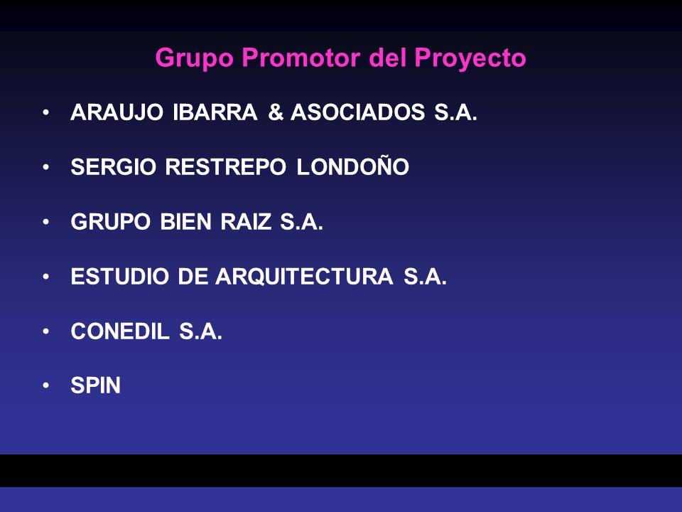 Grupo Promotor del Proyecto ARAUJO IBARRA & ASOCIADOS S.A. SERGIO RESTREPO LONDOÑO GRUPO BIEN RAIZ S.A. ESTUDIO DE ARQUITECTURA S.A. CONEDIL S.A. SPIN