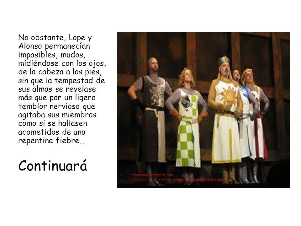 ociomadriz.wordpress.com 400 × 300 -... en la mítica leyenda medieval de El Rey Arturo y los No obstante, Lope y Alonso permanecían impasibles, mudos,