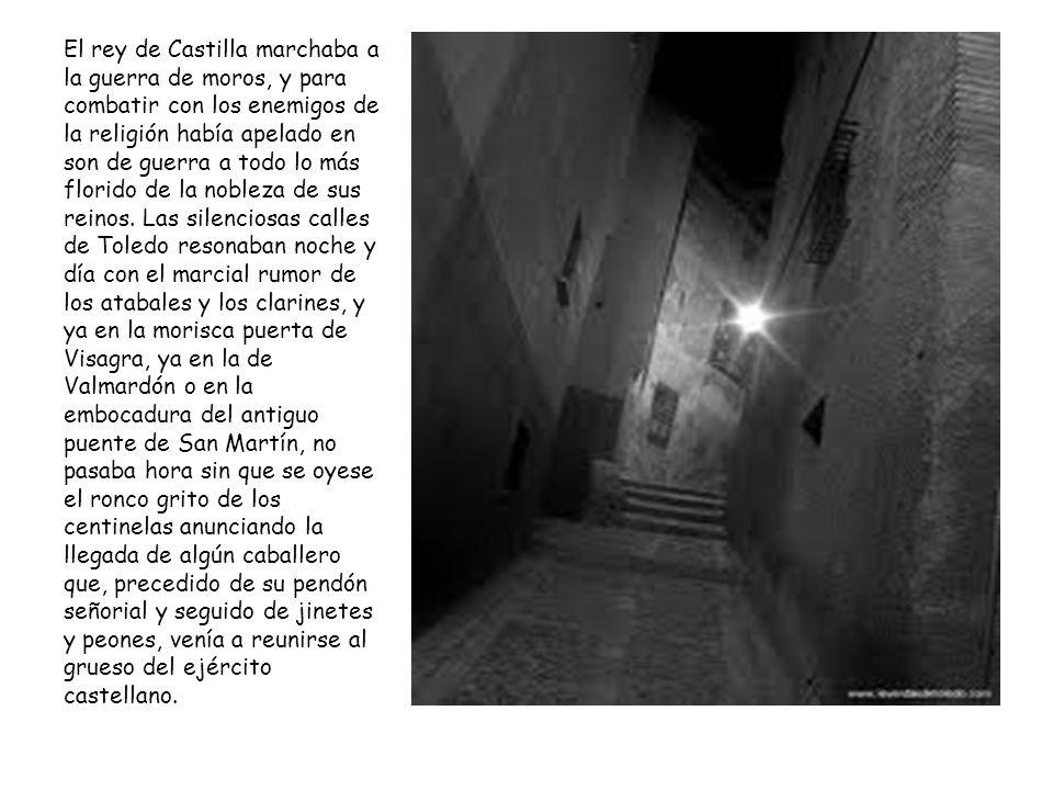 El rey de Castilla marchaba a la guerra de moros, y para combatir con los enemigos de la religión había apelado en son de guerra a todo lo más florido