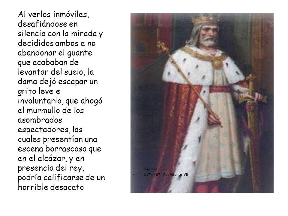dayures.com.ar 317 × 467 - Rey Alfonso VIII Al verlos inmóviles, desafiándose en silencio con la mirada y decididos ambos a no abandonar el guante que