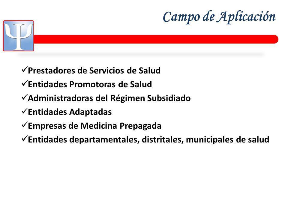 Campo de Aplicación Prestadores de Servicios de Salud Entidades Promotoras de Salud Administradoras del Régimen Subsidiado Entidades Adaptadas Empresas de Medicina Prepagada Entidades departamentales, distritales, municipales de salud