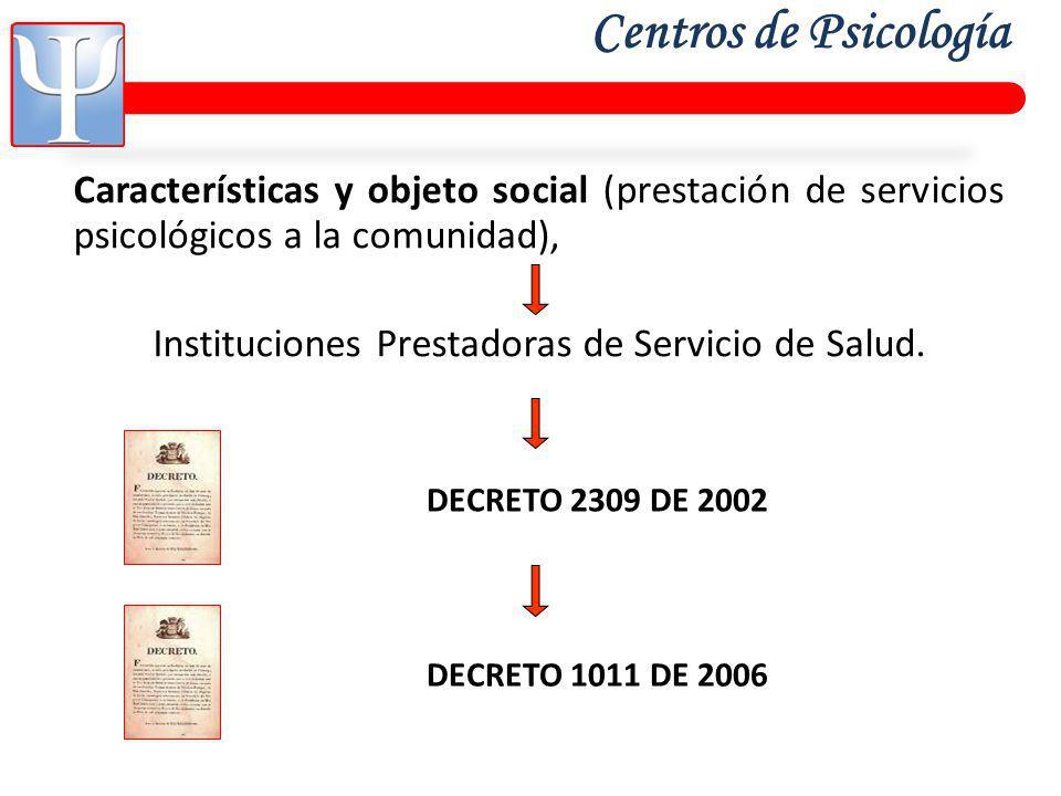 Centros de Psicología Características y objeto social (prestación de servicios psicológicos a la comunidad), Instituciones Prestadoras de Servicio de Salud.