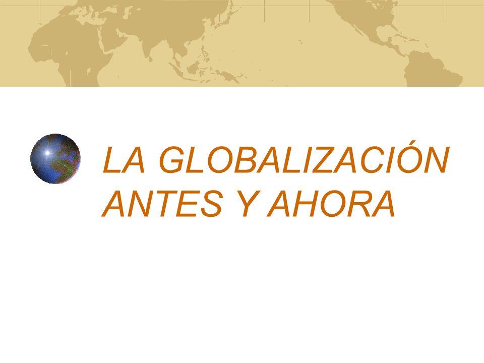LA GLOBALIZACIÓN ANTES Y AHORA