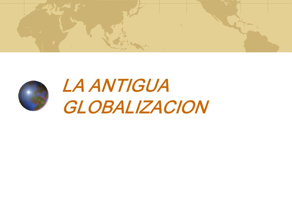 LA ANTIGUA GLOBALIZACION