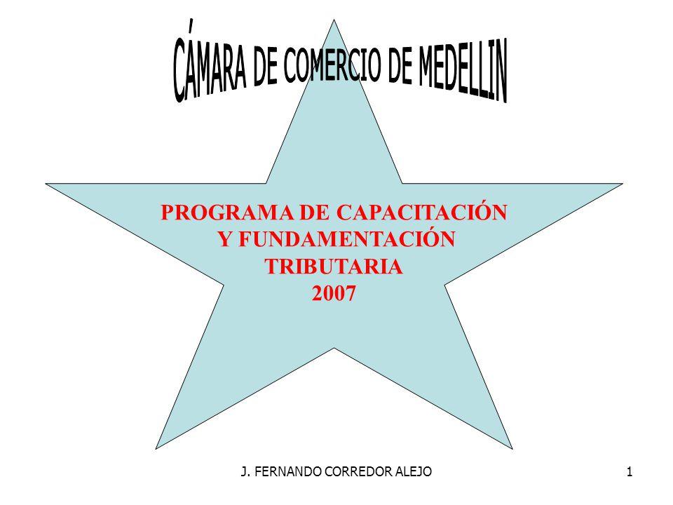 J. FERNANDO CORREDOR ALEJO1 PROGRAMA DE CAPACITACIÓN Y FUNDAMENTACIÓN TRIBUTARIA 2007