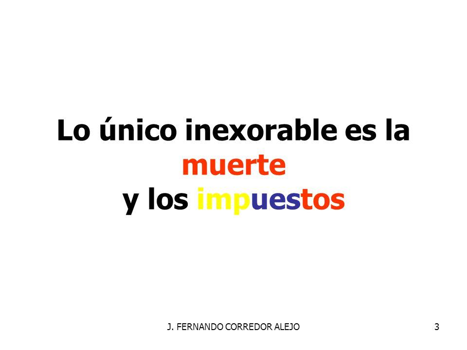 J. FERNANDO CORREDOR ALEJO3 Lo único inexorable es la muerte y los impuestos