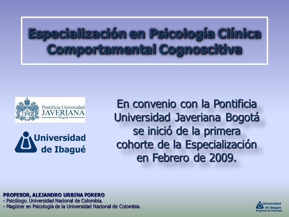 Especialización en Psicología Clínica Comportamental Cognoscitiva En convenio con la Pontificia Universidad Javeriana Bogotá se inició de la primera c