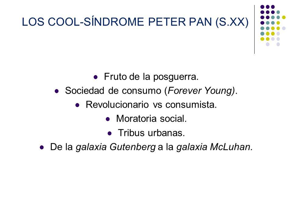 LOS COOL-SÍNDROME PETER PAN (S.XX) Fruto de la posguerra. Sociedad de consumo (Forever Young). Revolucionario vs consumista. Moratoria social. Tribus