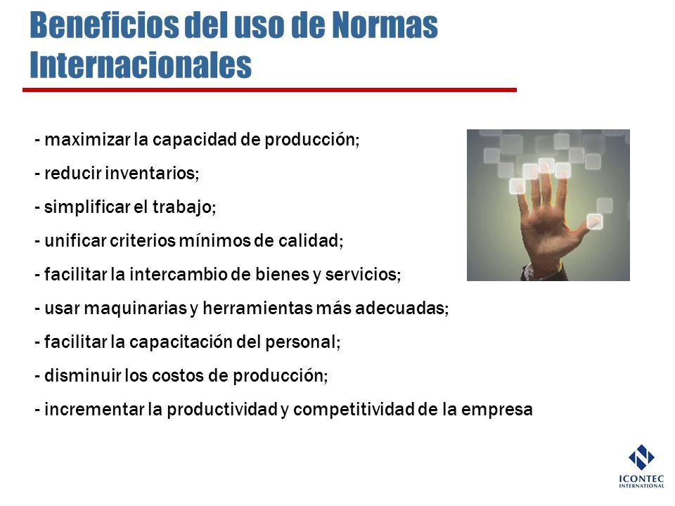 Beneficios del uso de Normas Internacionales - maximizar la capacidad de producción; - reducir inventarios; - simplificar el trabajo; - unificar crite