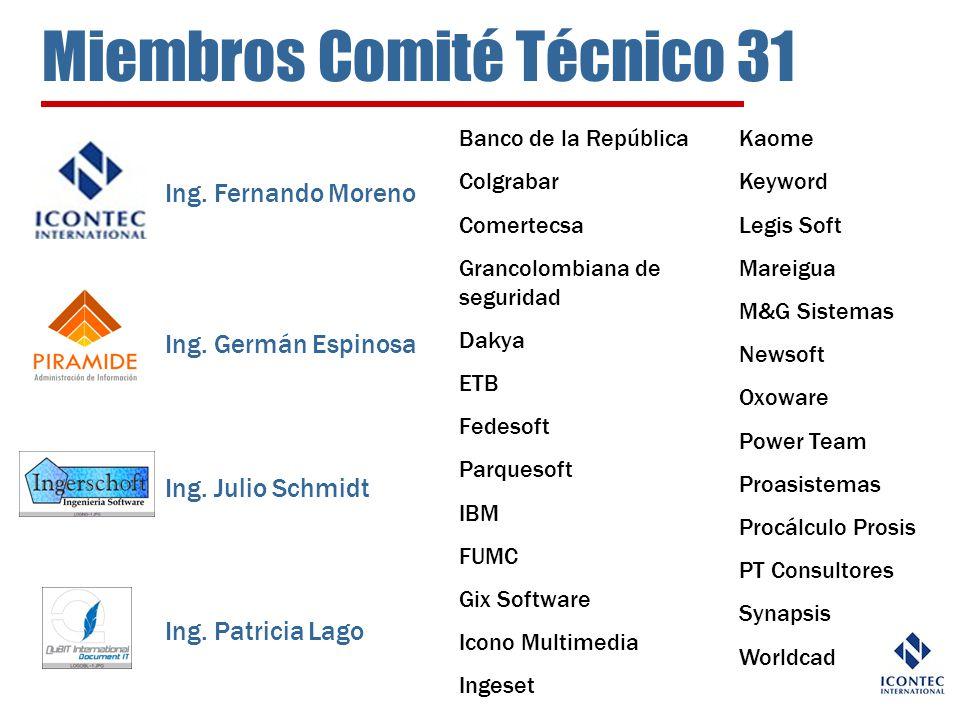 Miembros Comité Técnico 31 Ing. Fernando Moreno Ing. Patricia Lago Ing. Germán Espinosa Ing. Julio Schmidt Banco de la República Colgrabar Comertecsa