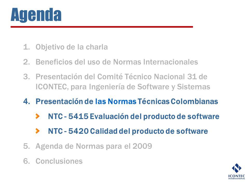 Agenda 1.Objetivo de la charla 2.Beneficios del uso de Normas Internacionales 3.Presentación del Comité Técnico Nacional 31 de ICONTEC, para Ingenierí