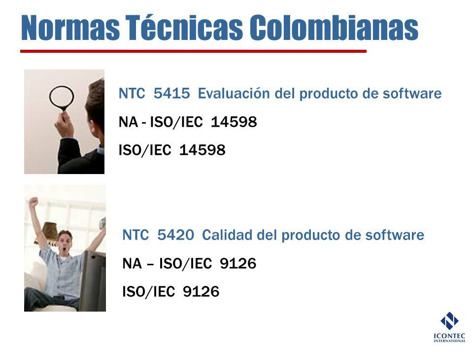 Normas Técnicas Colombianas NTC 5415 Evaluación del producto de software NA - ISO/IEC 14598 ISO/IEC 14598 NTC 5420 Calidad del producto de software NA