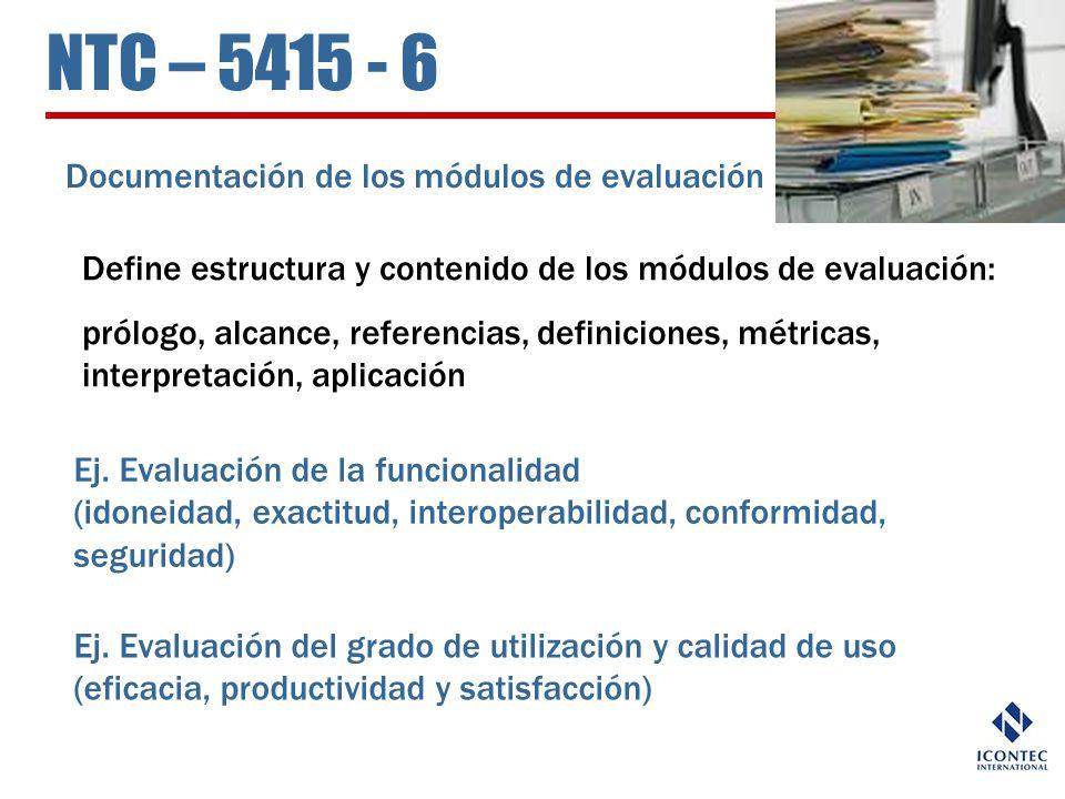 NTC – 5415 - 6 Documentación de los módulos de evaluación Define estructura y contenido de los módulos de evaluación: prólogo, alcance, referencias, d