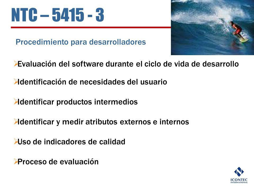 NTC – 5415 - 3 Procedimiento para desarrolladores Evaluación del software durante el ciclo de vida de desarrollo Identificar productos intermedios Ide