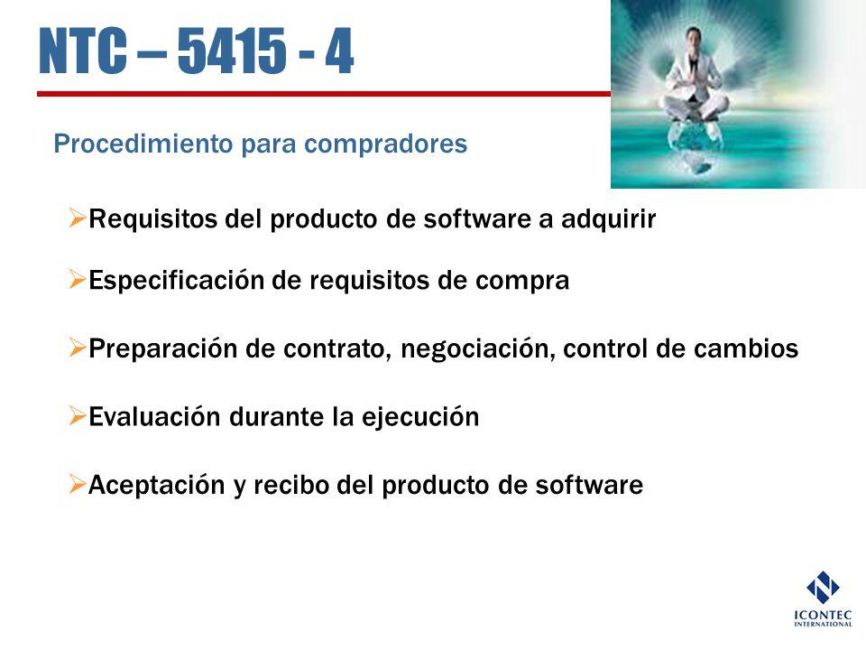 NTC – 5415 - 4 Procedimiento para compradores Requisitos del producto de software a adquirir Especificación de requisitos de compra Preparación de con