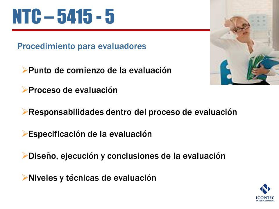 NTC – 5415 - 5 Procedimiento para evaluadores Punto de comienzo de la evaluación Proceso de evaluación Responsabilidades dentro del proceso de evaluac