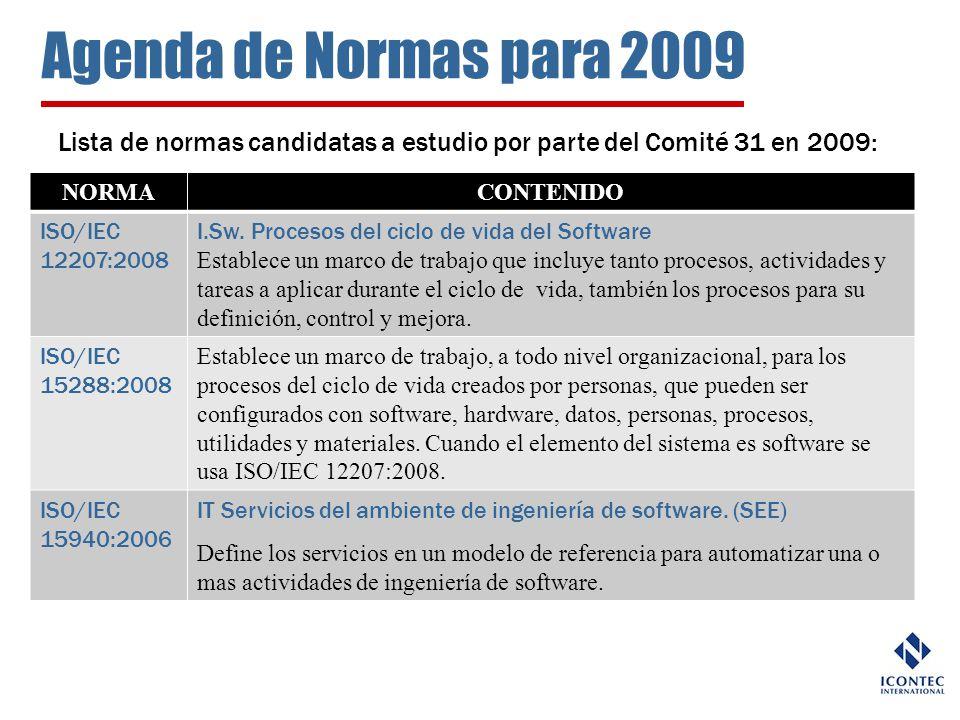 Agenda de Normas para 2009 Lista de normas candidatas a estudio por parte del Comité 31 en 2009: NORMACONTENIDO ISO/IEC 12207:2008 I.Sw. Procesos del
