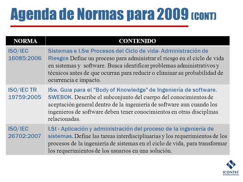 Agenda de Normas para 2009 (CONT) NORMACONTENIDO ISO/IEC 16085:2006 Sistemas e I.Sw Procesos del Ciclo de vida- Administración de Riesgos Define un pr