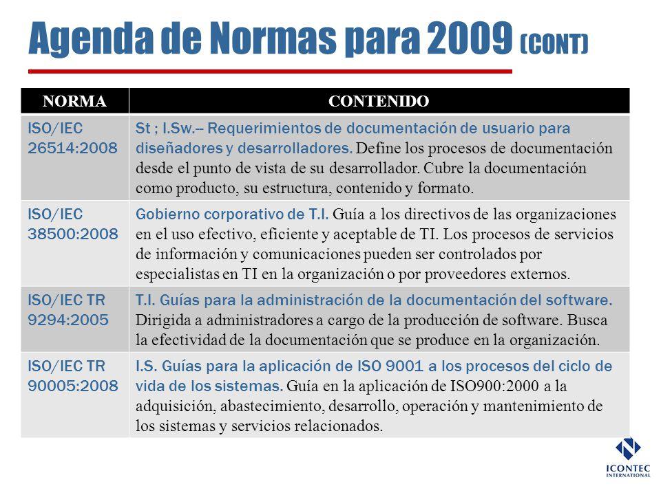 Agenda de Normas para 2009 (CONT) NORMACONTENIDO ISO/IEC 26514:2008 St ; I.Sw.-- Requerimientos de documentación de usuario para diseñadores y desarro