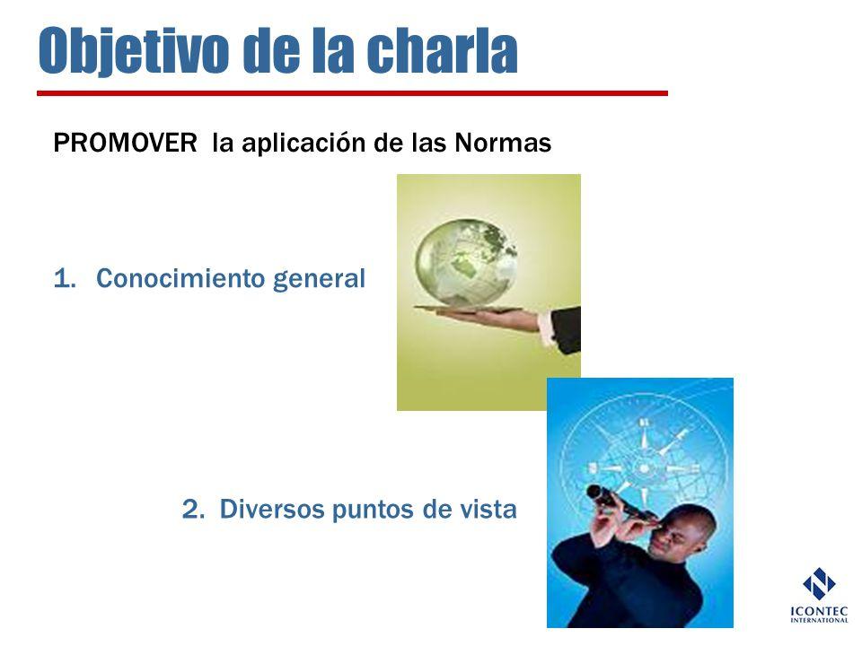 Objetivo de la charla PROMOVER la aplicación de las Normas 1.Conocimiento general 2. Diversos puntos de vista