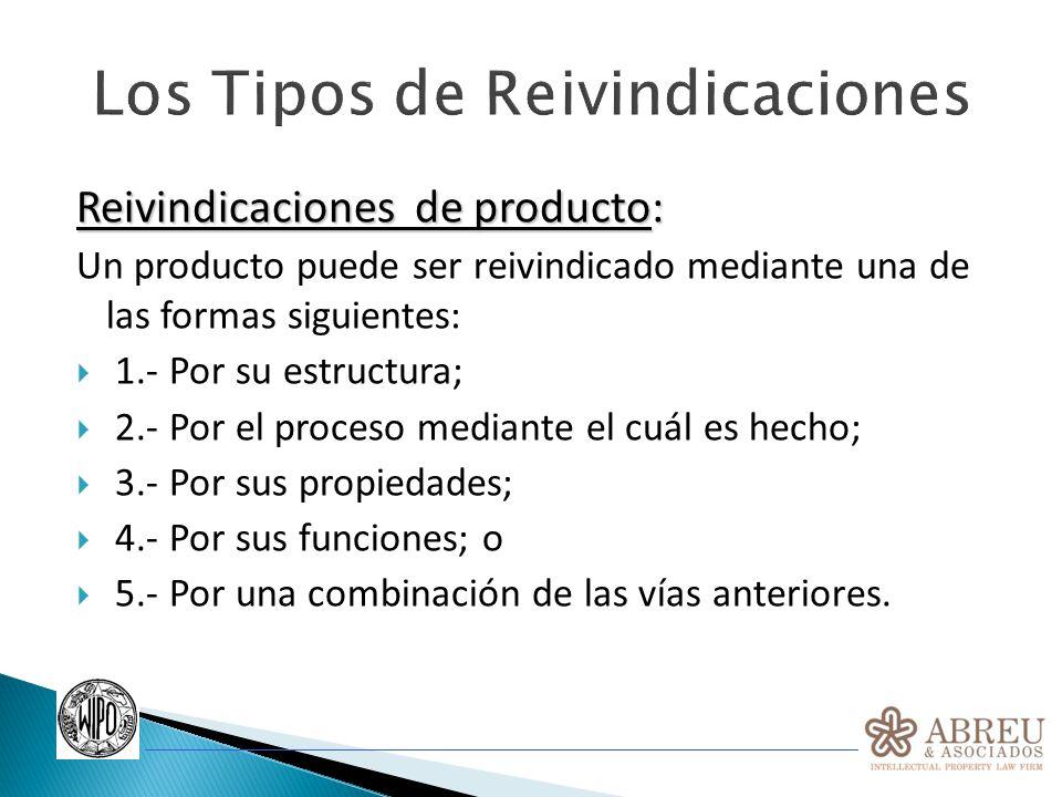 Los Tipos de Reivindicaciones Reivindicaciones de producto: Un producto puede ser reivindicado mediante una de las formas siguientes: 1.- Por su estru