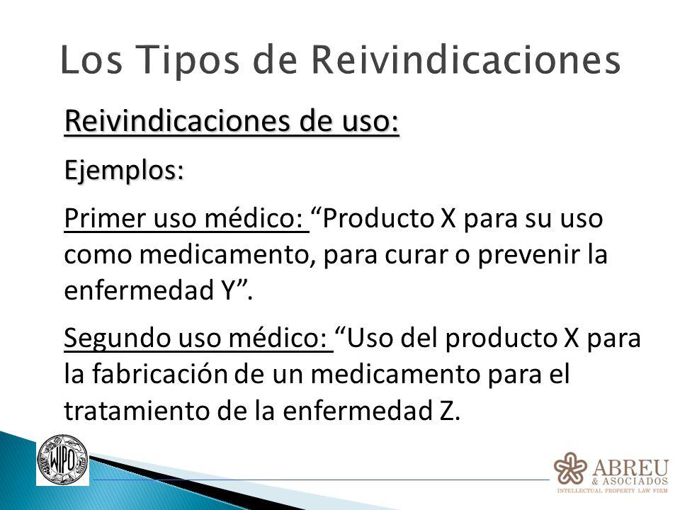 Los Tipos de Reivindicaciones Reivindicaciones de uso: Ejemplos: Primer uso médico: Producto X para su uso como medicamento, para curar o prevenir la