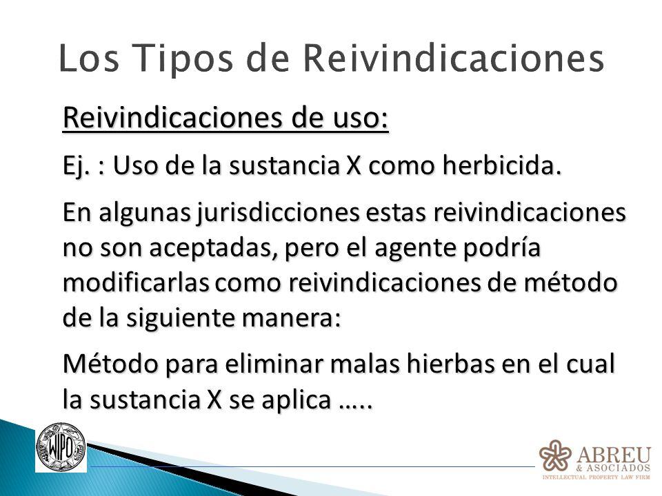 Los Tipos de Reivindicaciones Reivindicaciones de uso: Ej. : Uso de la sustancia X como herbicida. En algunas jurisdicciones estas reivindicaciones no