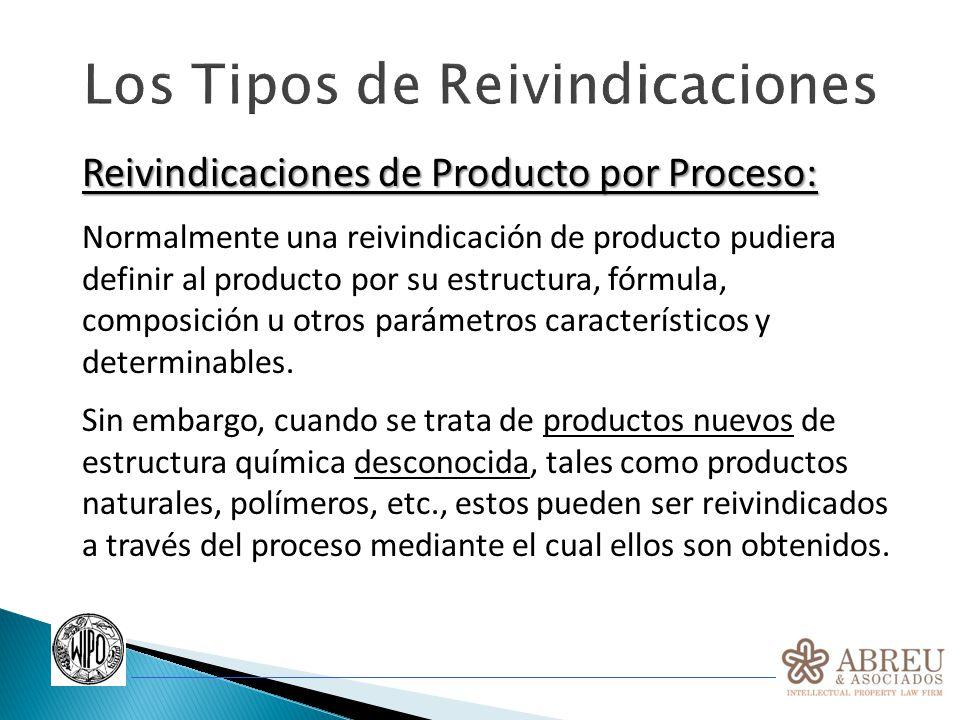 Los Tipos de Reivindicaciones Reivindicaciones de Producto por Proceso: Normalmente una reivindicación de producto pudiera definir al producto por su