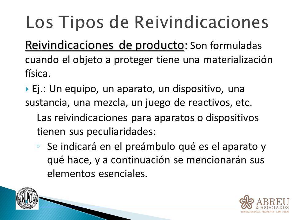 Los Tipos de Reivindicaciones Reivindicaciones de producto: Reivindicaciones de producto: Son formuladas cuando el objeto a proteger tiene una materia