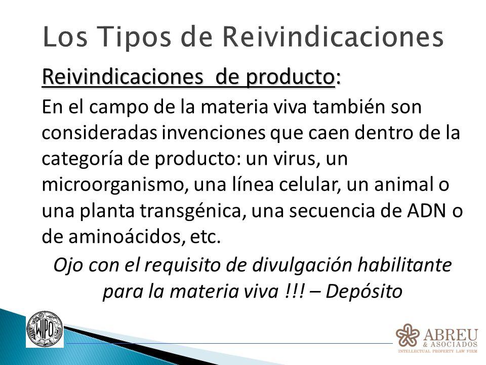 Los Tipos de Reivindicaciones Reivindicaciones de producto: En el campo de la materia viva también son consideradas invenciones que caen dentro de la