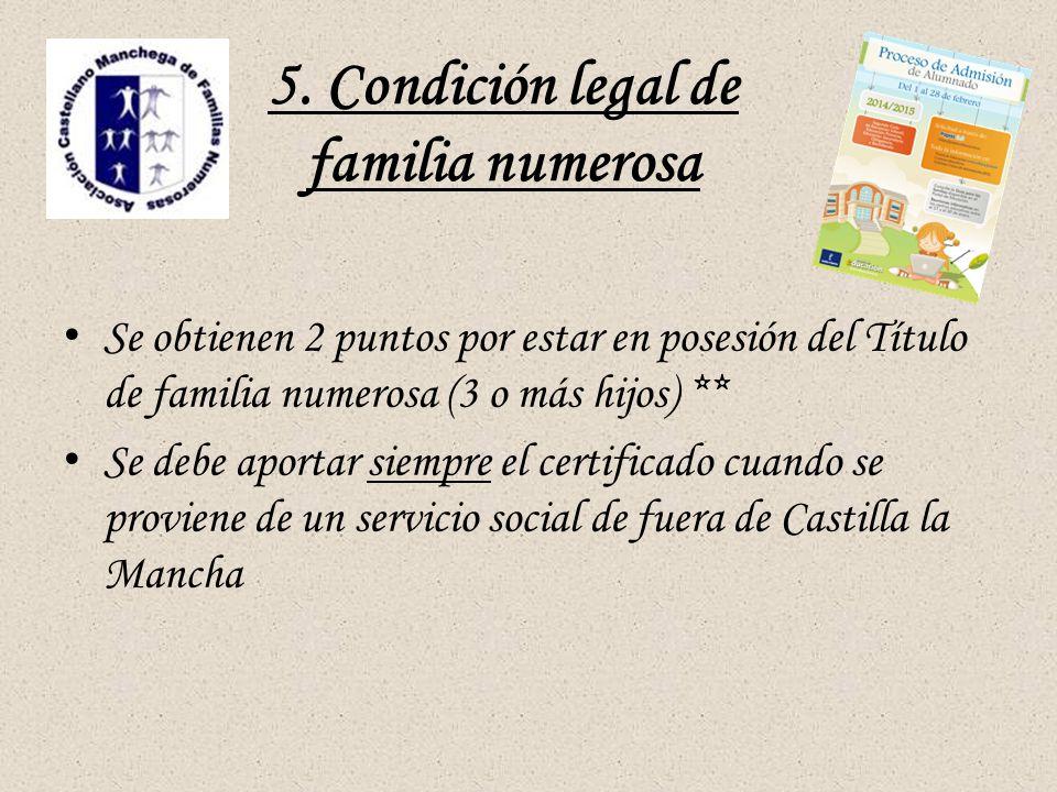 5. Condición legal de familia numerosa Se obtienen 2 puntos por estar en posesión del Título de familia numerosa (3 o más hijos) ** Se debe aportar si