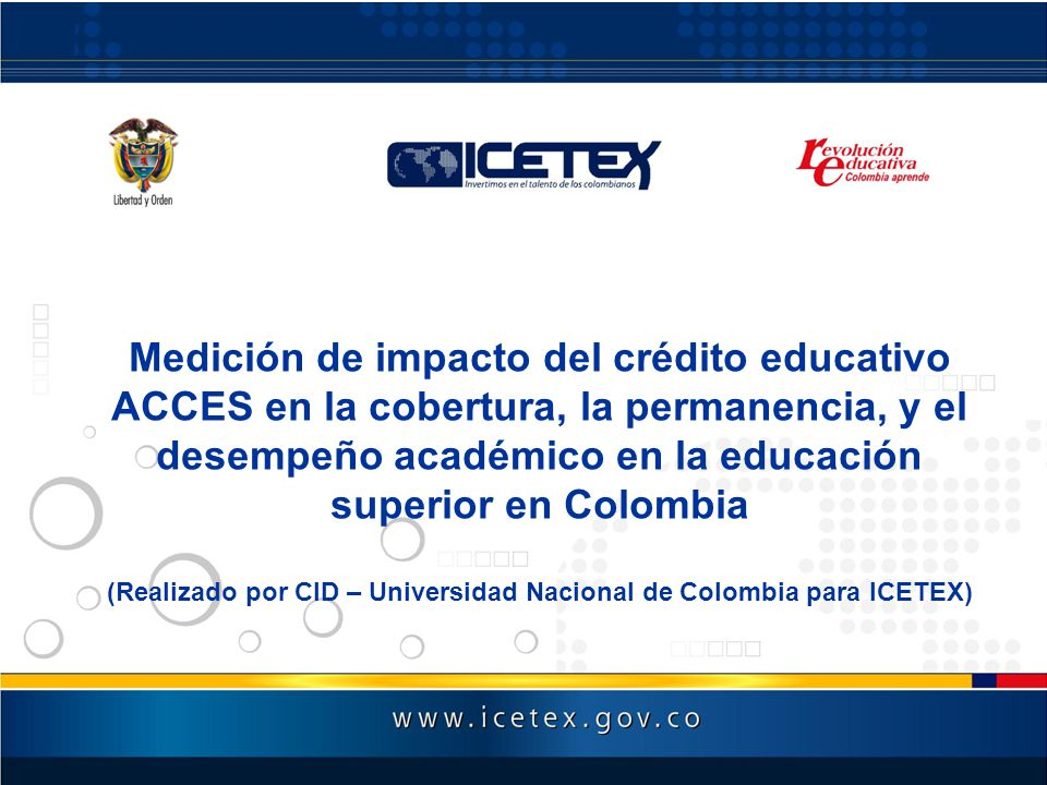 Medición de impacto del crédito educativo ACCES en la cobertura, la permanencia, y el desempeño académico en la educación superior en Colombia (Realiz
