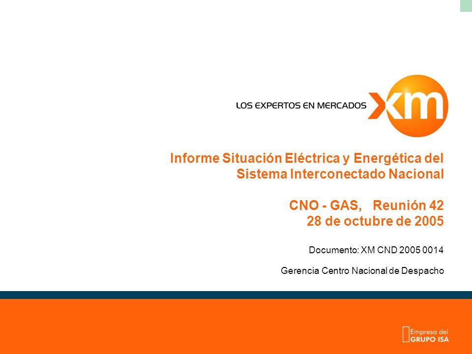 Informe Situación Eléctrica y Energética del Sistema Interconectado Nacional CNO - GAS, Reunión 42 28 de octubre de 2005 Documento: XM CND 2005 0014 Gerencia Centro Nacional de Despacho