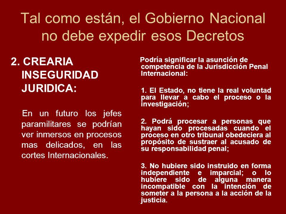 Tal como están, el Gobierno Nacional no debe expedir esos Decretos 2. CREARIA INSEGURIDAD JURIDICA: En un futuro los jefes paramilitares se podrían ve