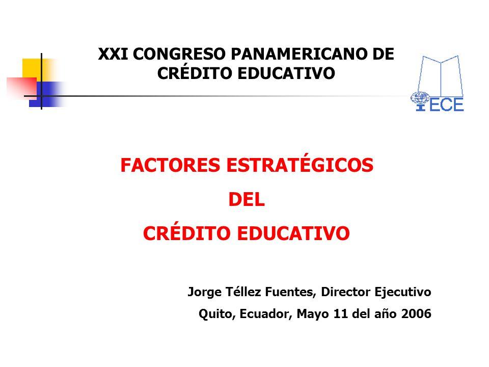 XXI CONGRESO PANAMERICANO DE CRÉDITO EDUCATIVO FACTORES ESTRATÉGICOS DEL CRÉDITO EDUCATIVO Jorge Téllez Fuentes, Director Ejecutivo Quito, Ecuador, Ma