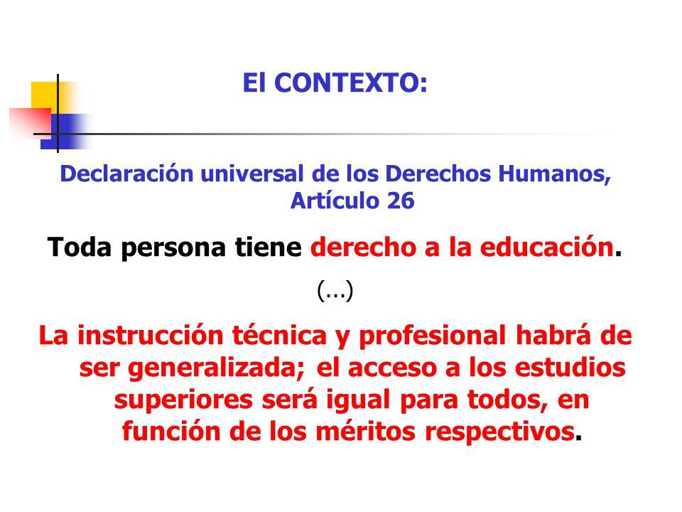 El CONTEXTO: Declaración universal de los Derechos Humanos, Artículo 26 Toda persona tiene derecho a la educación. (...) La instrucción técnica y prof