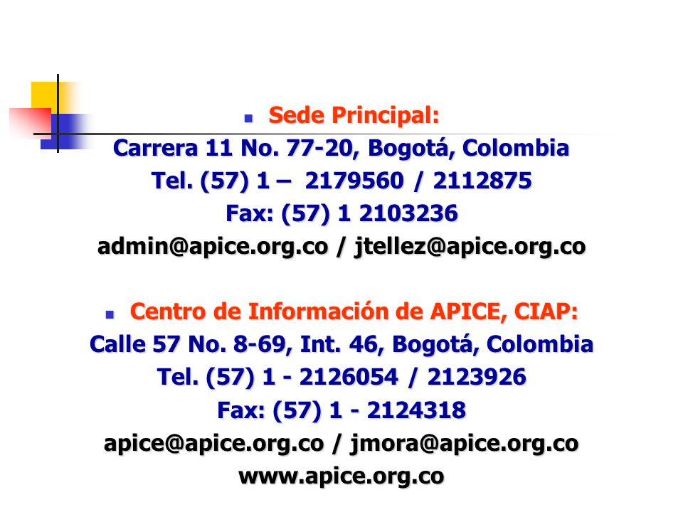 Sede Principal: Sede Principal: Carrera 11 No. 77-20, Bogotá, Colombia Tel. (57) 1 – 2179560 / 2112875 Fax: (57) 1 2103236 admin@apice.org.co / jtelle