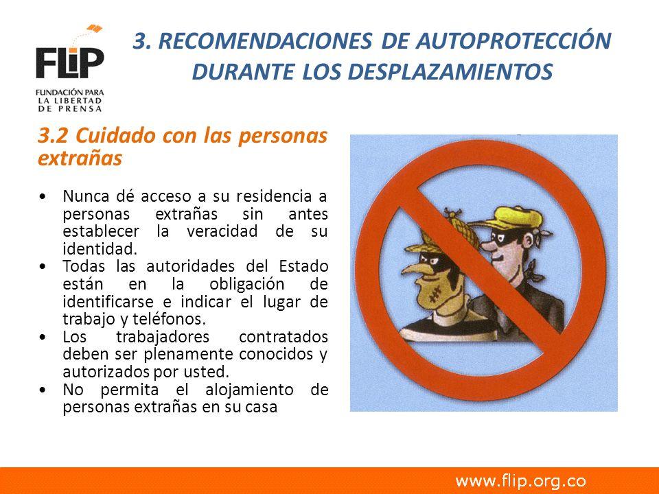 3. RECOMENDACIONES DE AUTOPROTECCIÓN DURANTE LOS DESPLAZAMIENTOS 3.2 Cuidado con las personas extrañas Nunca dé acceso a su residencia a personas extr