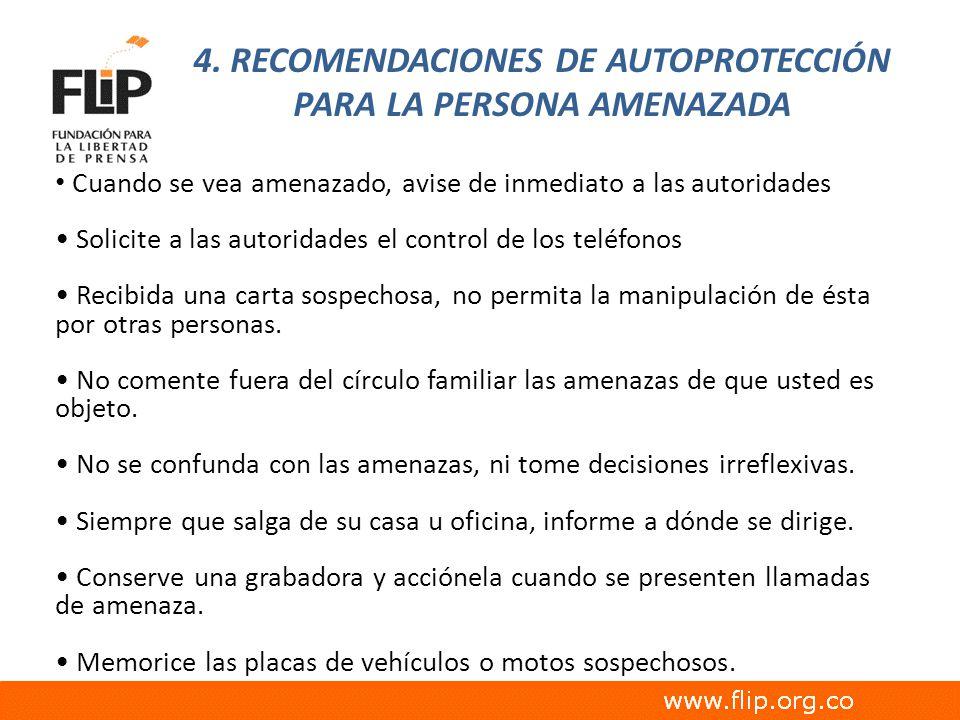 4. RECOMENDACIONES DE AUTOPROTECCIÓN PARA LA PERSONA AMENAZADA Cuando se vea amenazado, avise de inmediato a las autoridades Solicite a las autoridade
