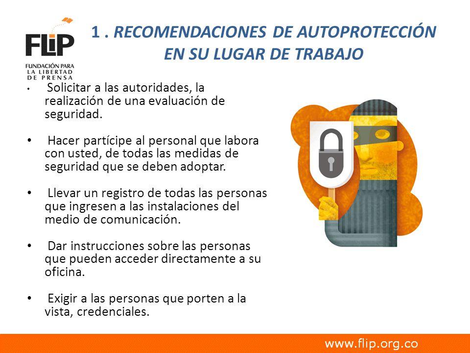 1. RECOMENDACIONES DE AUTOPROTECCIÓN EN SU LUGAR DE TRABAJO Solicitar a las autoridades, la realización de una evaluación de seguridad. Hacer partícip
