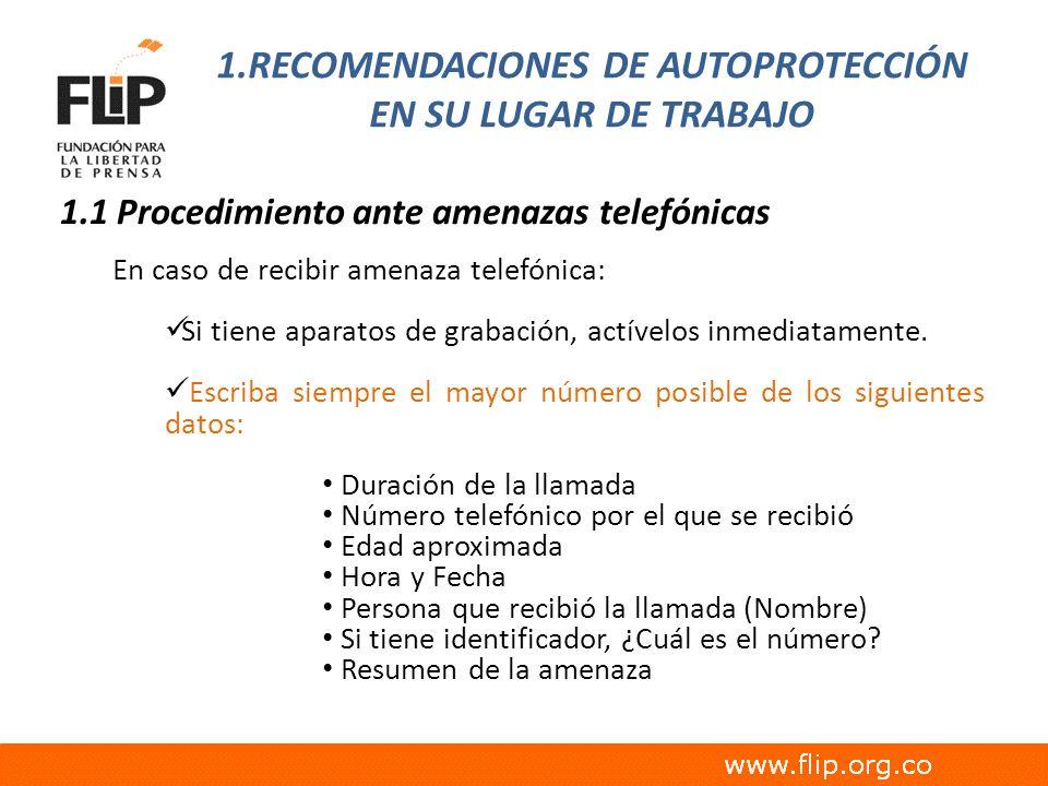 1.RECOMENDACIONES DE AUTOPROTECCIÓN EN SU LUGAR DE TRABAJO 1.1 Procedimiento ante amenazas telefónicas En caso de recibir amenaza telefónica: Si tiene
