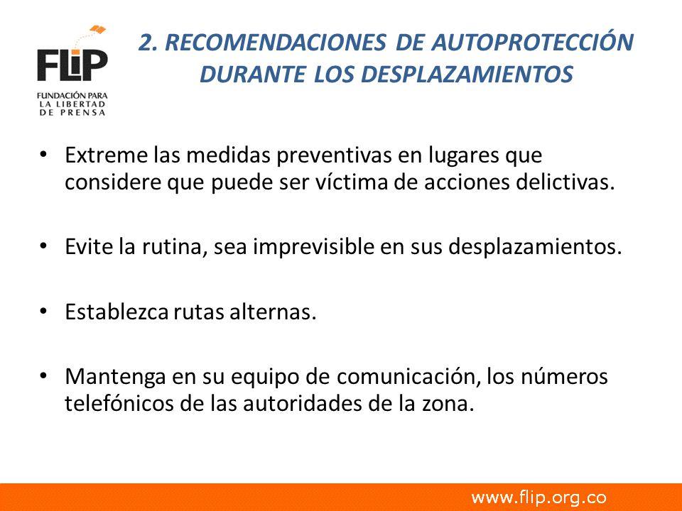 2. RECOMENDACIONES DE AUTOPROTECCIÓN DURANTE LOS DESPLAZAMIENTOS Extreme las medidas preventivas en lugares que considere que puede ser víctima de acc